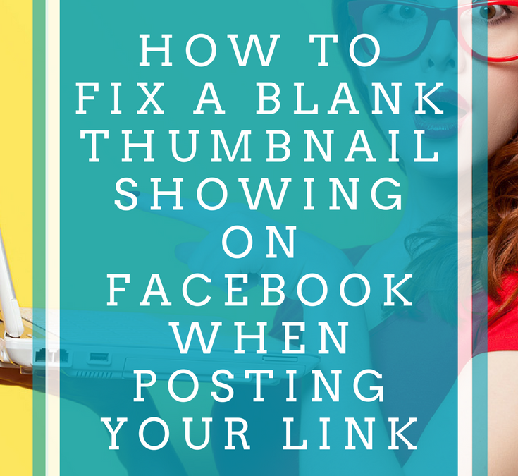 How To Fix That Blank Thumbnail On Facebook When Sharing Your Website Link