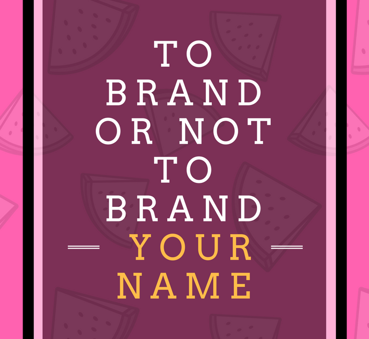 To Brand or Not To Brand Your Name